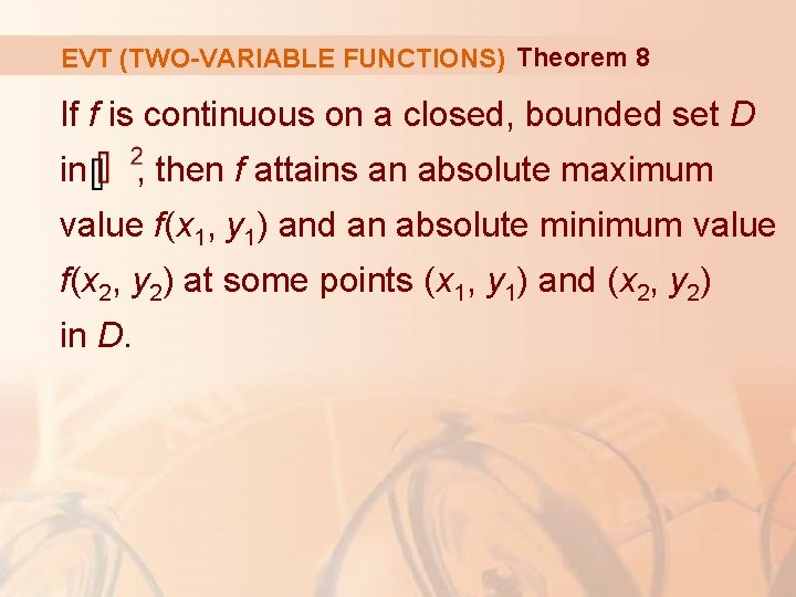 EVT (TWO-VARIABLE FUNCTIONS) Theorem 8 If f is continuous on a closed, bounded set