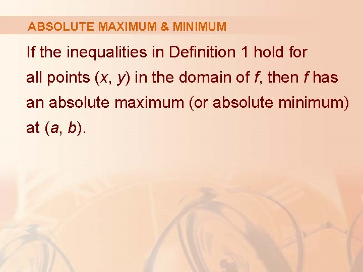 ABSOLUTE MAXIMUM & MINIMUM If the inequalities in Definition 1 hold for all points