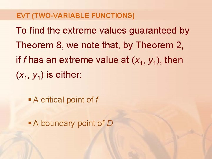 EVT (TWO-VARIABLE FUNCTIONS) To find the extreme values guaranteed by Theorem 8, we note