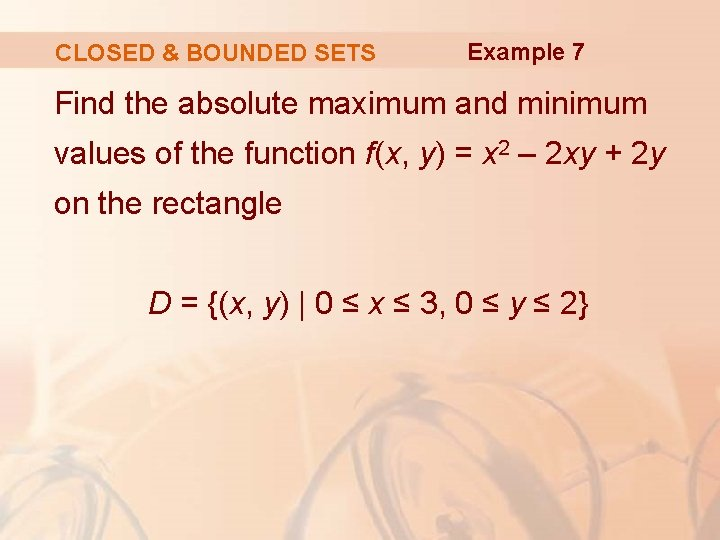 CLOSED & BOUNDED SETS Example 7 Find the absolute maximum and minimum values of