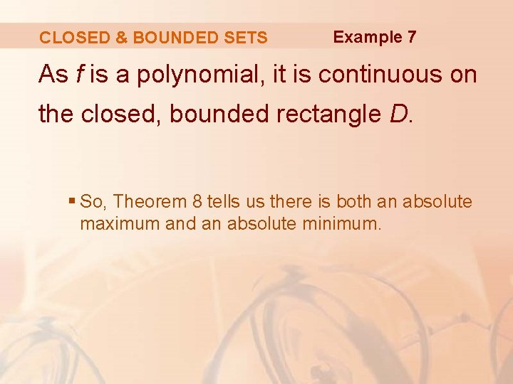 CLOSED & BOUNDED SETS Example 7 As f is a polynomial, it is continuous