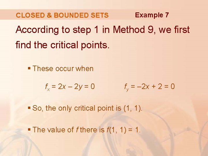 CLOSED & BOUNDED SETS Example 7 According to step 1 in Method 9, we