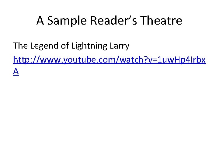 A Sample Reader's Theatre The Legend of Lightning Larry http: //www. youtube. com/watch? v=1