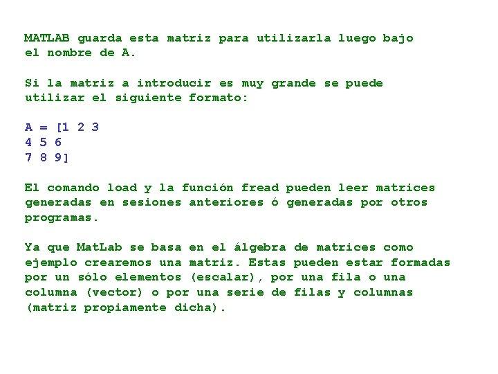 MATLAB guarda esta matriz para utilizarla luego bajo el nombre de A. Si la