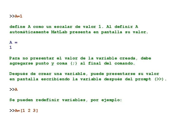 >>A=1 define A como un escalar de valor 1. Al definir A automáticamente Mat.