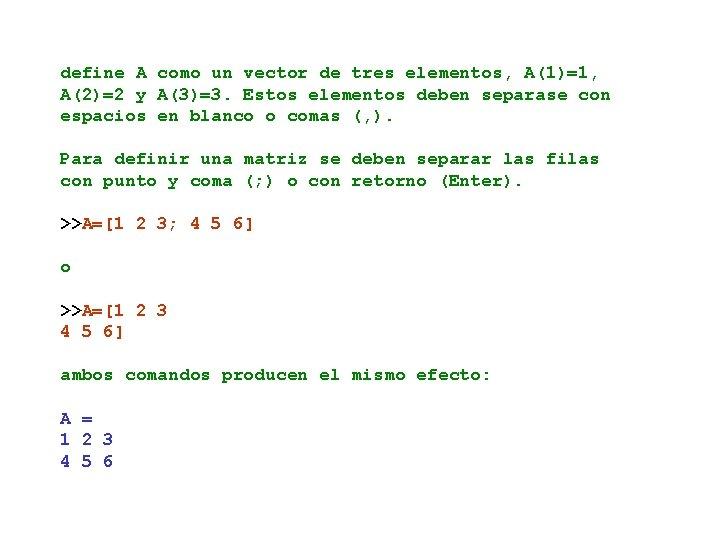 define A como un vector de tres elementos, A(1)=1, A(2)=2 y A(3)=3. Estos elementos