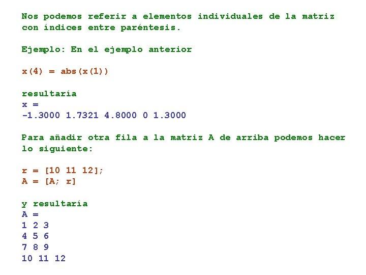 Nos podemos referir a elementos individuales de la matriz con índices entre paréntesis. Ejemplo: