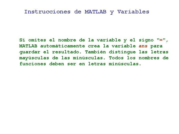 Instrucciones de MATLAB y Variables Si omites el nombre de la variable y el