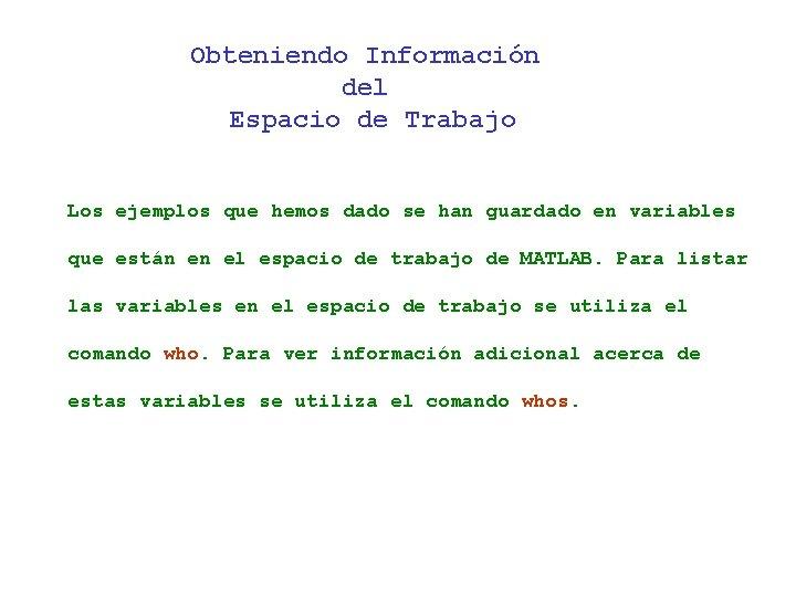 Obteniendo Información del Espacio de Trabajo Los ejemplos que hemos dado se han guardado