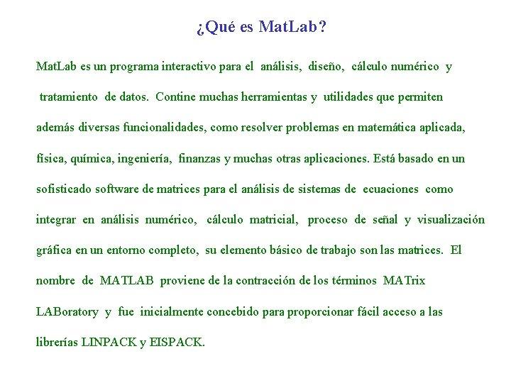¿Qué es Mat. Lab? Mat. Lab es un programa interactivo para el análisis, diseño,