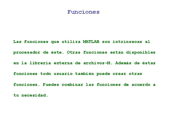 Funciones Las funciones que utiliza MATLAB son intrínsecas al procesador de éste. Otras funciones