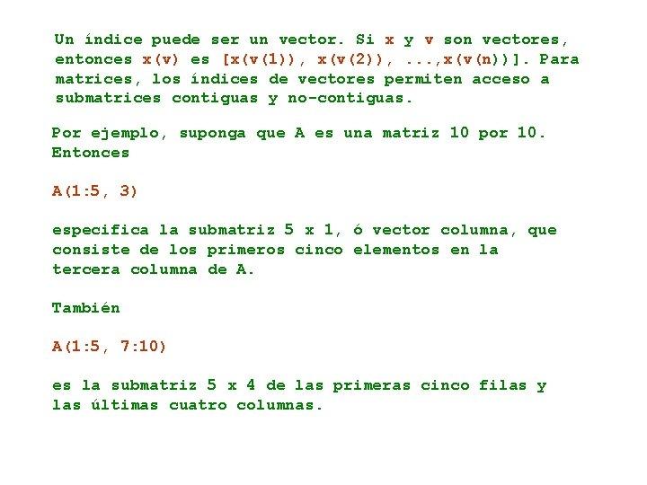 Un índice puede ser un vector. Si x y v son vectores, entonces x(v)