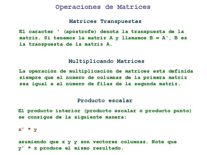 Operaciones de Matrices Transpuestas El caracter ' (apóstrofe) denota la transpuesta de la matriz.