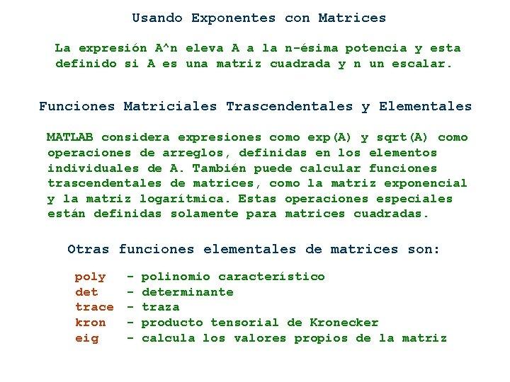 Usando Exponentes con Matrices La expresión A^n eleva A a la n-ésima potencia y