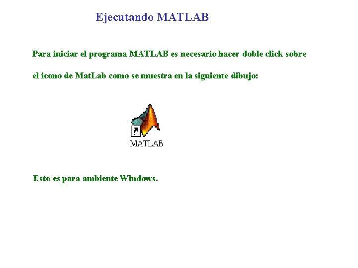 Ejecutando MATLAB Para iniciar el programa MATLAB es necesario hacer doble click sobre el