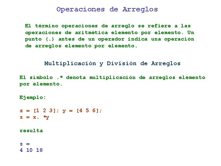 Operaciones de Arreglos El término operaciones de arreglo se refiere a las operaciones de