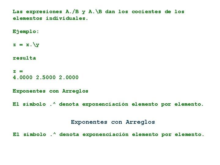 Las expresiones A. /B y A. B dan los cocientes de los elementos individuales.