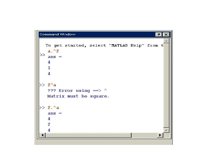 a. ^2 ans = 4 1 4 >> 2^a ? ? ? Error using