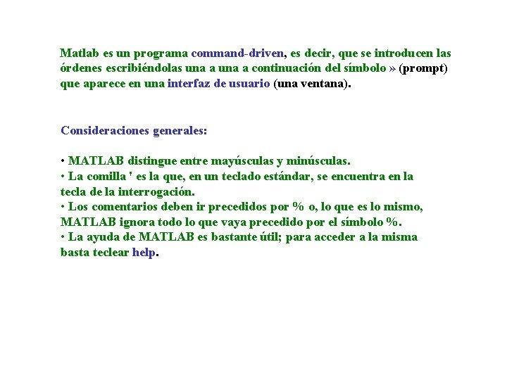 Matlab es un programa command-driven, es decir, que se introducen las órdenes escribiéndolas una