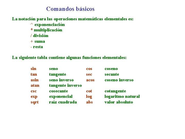 Comandos básicos La notación para las operaciones matemáticas elementales es: ^ exponenciación * multiplicación