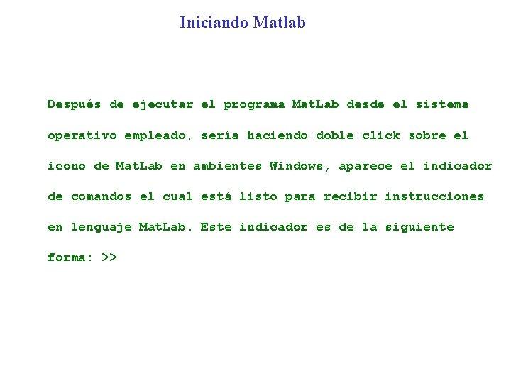 Iniciando Matlab Después de ejecutar el programa Mat. Lab desde el sistema operativo empleado,
