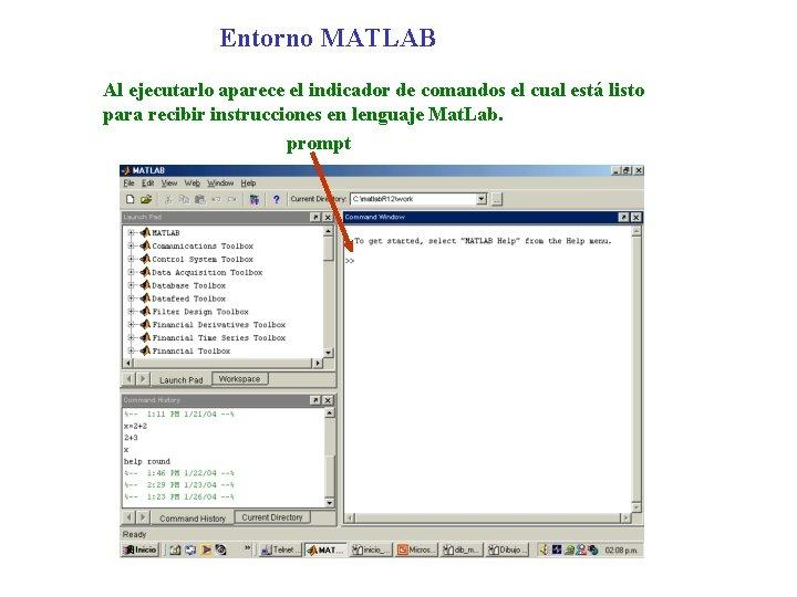 Entorno MATLAB Al ejecutarlo aparece el indicador de comandos el cual está listo para