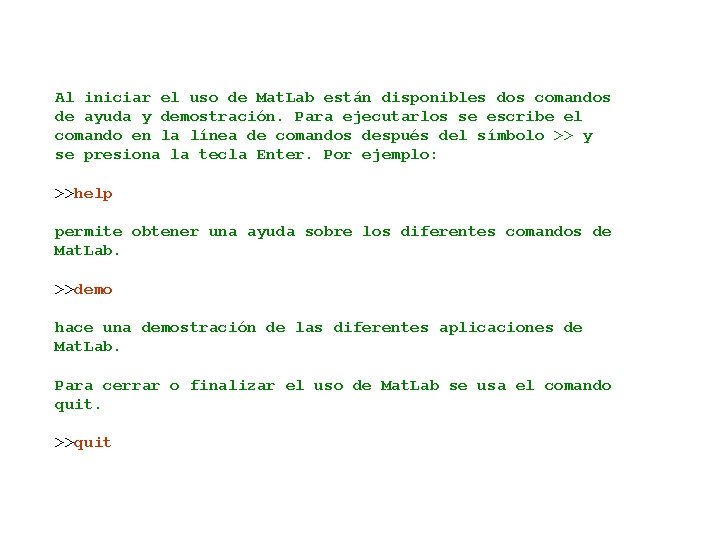 Al iniciar el uso de Mat. Lab están disponibles dos comandos de ayuda y