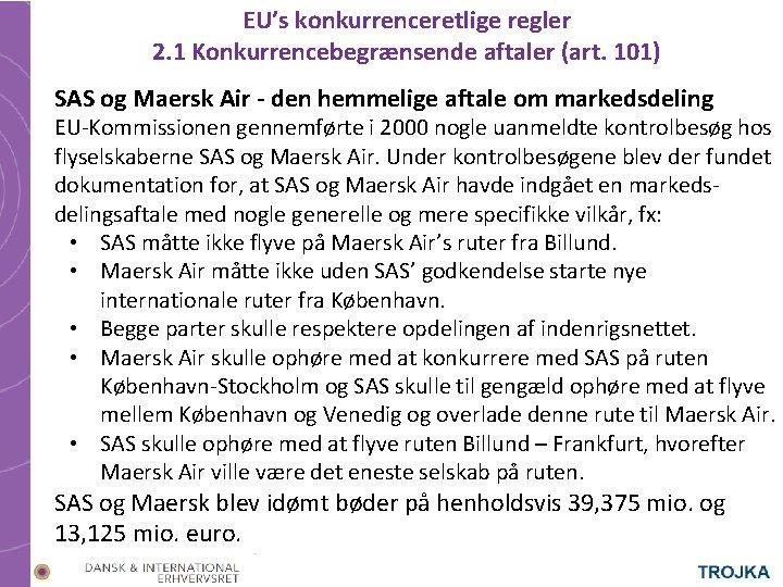 EU's konkurrenceretlige regler 2. 1 Konkurrencebegrænsende aftaler (art. 101) SAS og Maersk Air -