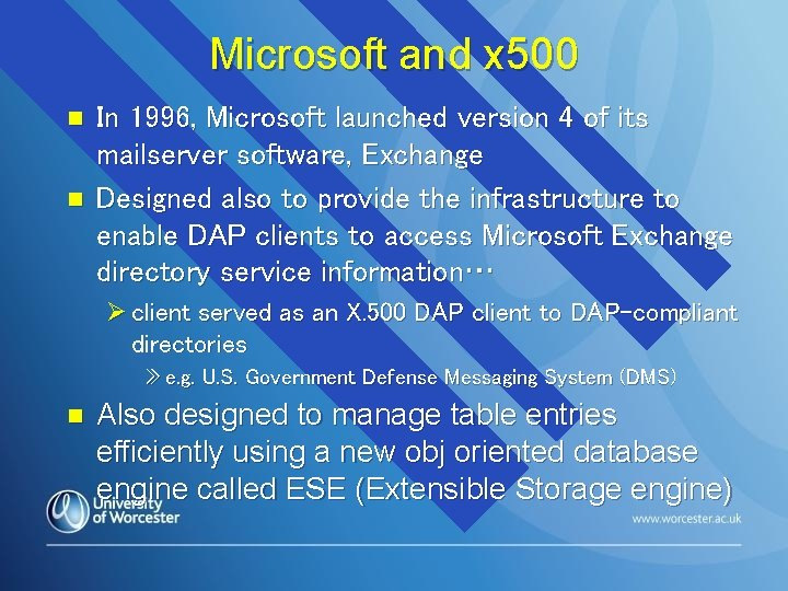 Microsoft and x 500 n n In 1996, Microsoft launched version 4 of its