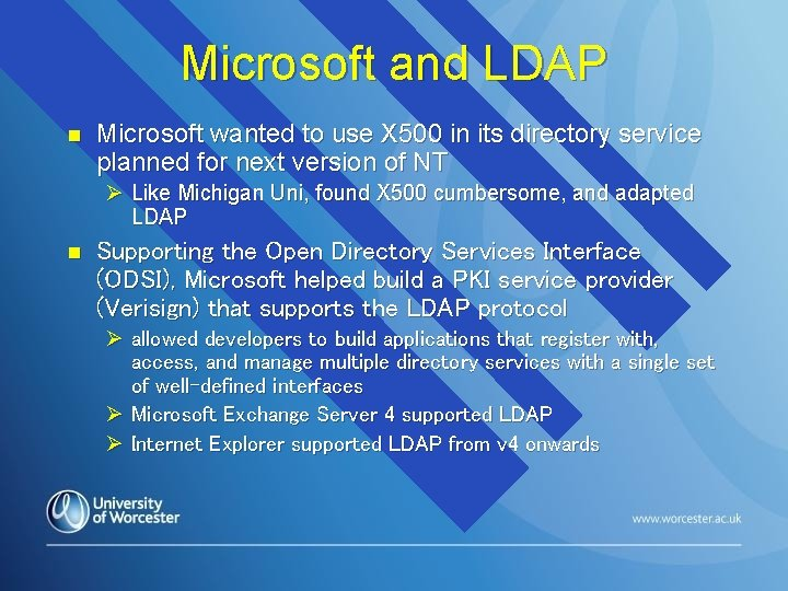 Microsoft and LDAP n Microsoft wanted to use X 500 in its directory service