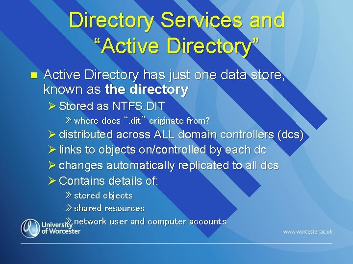 """Directory Services and """"Active Directory"""" n Active Directory has just one data store, known"""