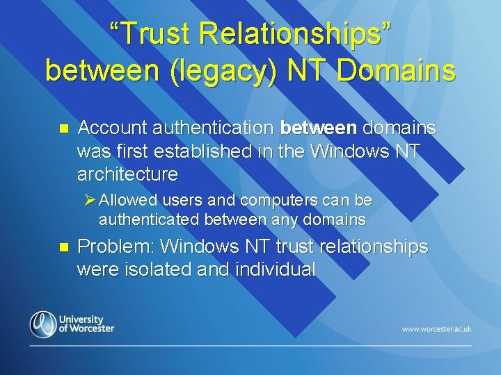 """""""Trust Relationships"""" between (legacy) NT Domains n Account authentication between domains was first established"""