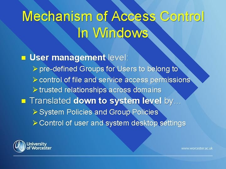 Mechanism of Access Control In Windows n User management level: Ø pre-defined Groups for
