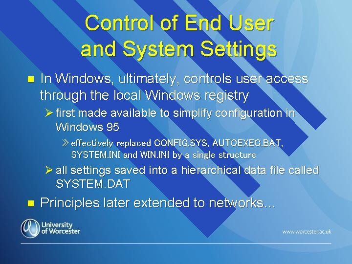 Control of End User and System Settings n In Windows, ultimately, controls user access