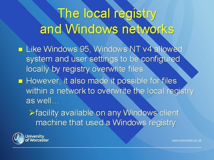 The local registry and Windows networks n n Like Windows 95, Windows NT v
