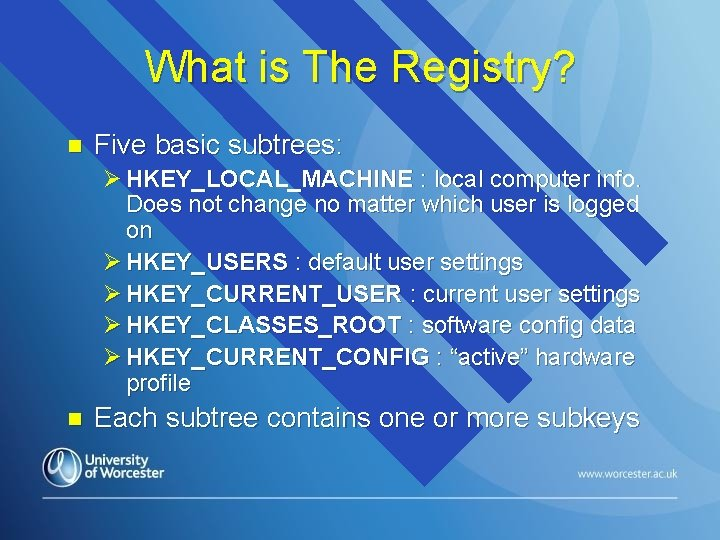 What is The Registry? n Five basic subtrees: Ø HKEY_LOCAL_MACHINE : local computer info.