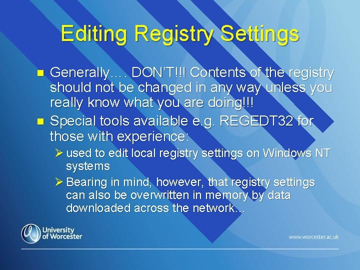 Editing Registry Settings n n Generally…. DON'T!!! Contents of the registry should not be