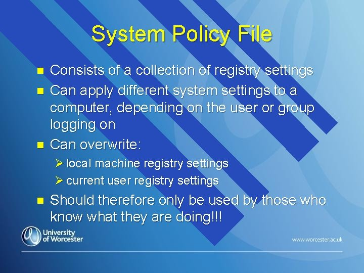 System Policy File n n n Consists of a collection of registry settings Can