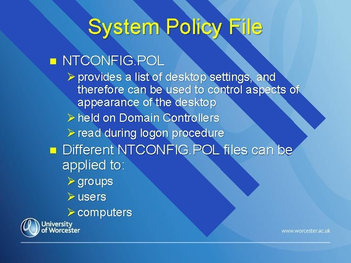 System Policy File n NTCONFIG. POL Ø provides a list of desktop settings, and