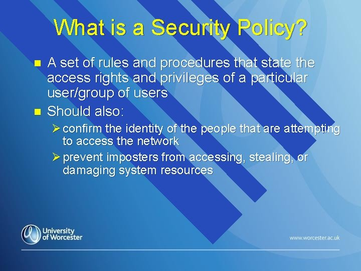 What is a Security Policy? n n A set of rules and procedures that