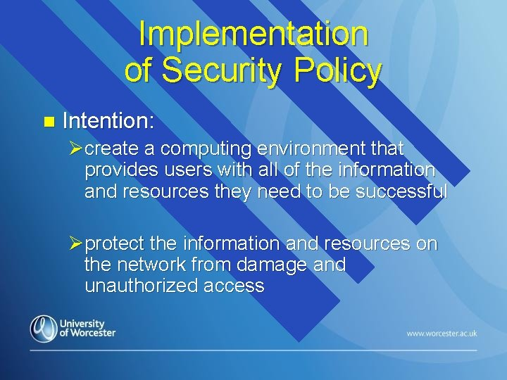 Implementation of Security Policy n Intention: Øcreate a computing environment that provides users with