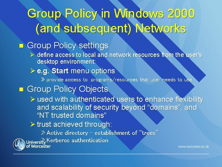 Group Policy in Windows 2000 (and subsequent) Networks n Group Policy settings Ø define