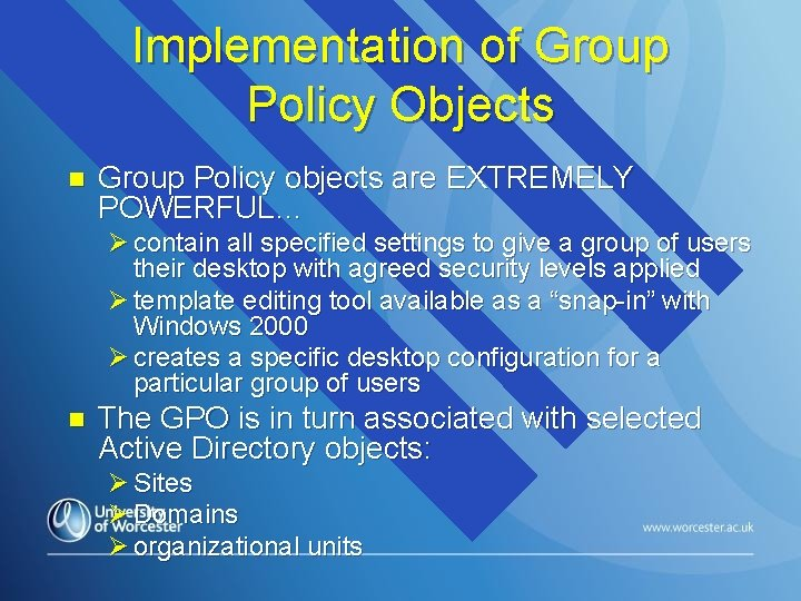 Implementation of Group Policy Objects n Group Policy objects are EXTREMELY POWERFUL… Ø contain