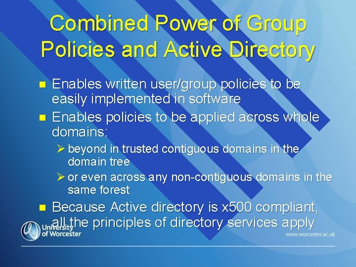 Combined Power of Group Policies and Active Directory n n Enables written user/group policies