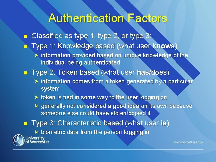 Authentication Factors n n Classified as type 1, type 2, or type 3: Type