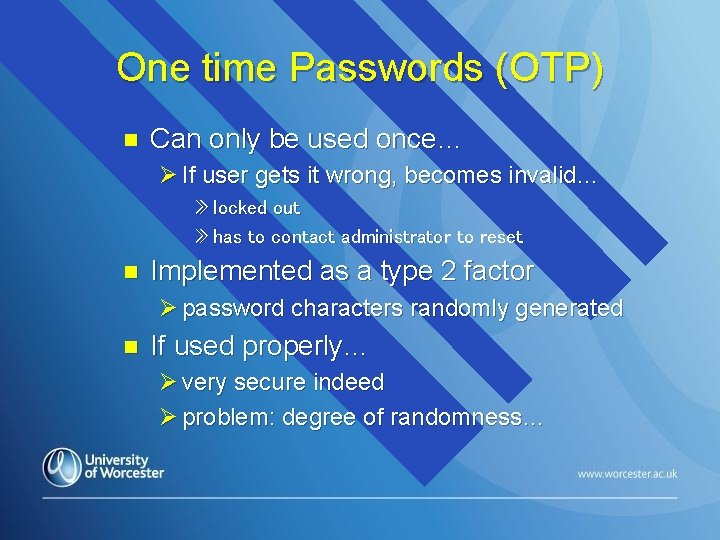 One time Passwords (OTP) n Can only be used once… Ø If user gets