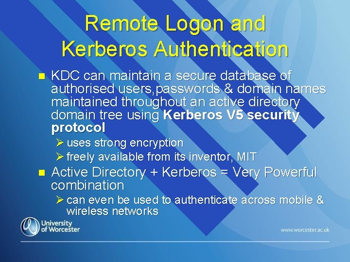 Remote Logon and Kerberos Authentication n KDC can maintain a secure database of authorised