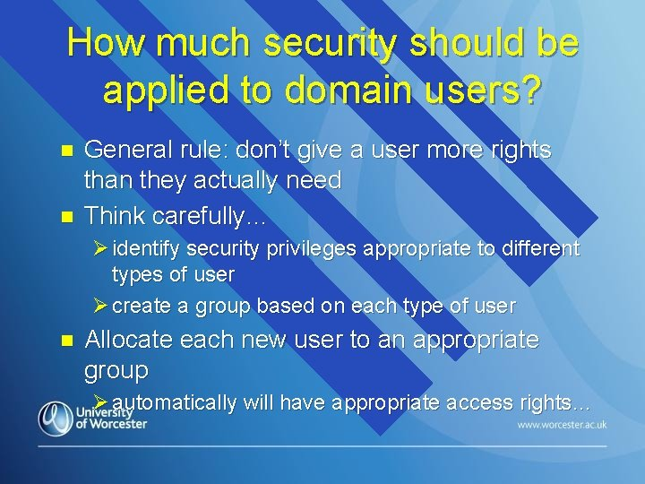 How much security should be applied to domain users? n n General rule: don't