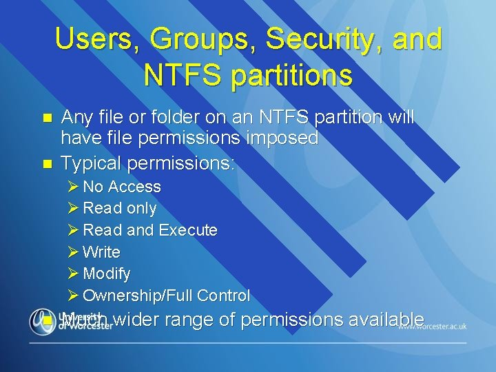 Users, Groups, Security, and NTFS partitions n n Any file or folder on an