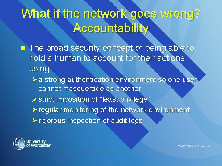 What if the network goes wrong? Accountability n The broad security concept of being